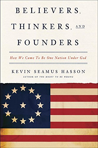 Believers Thinkers And Founders by Kevin Seamus Hasson